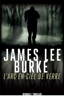 james lee burke,l'arc-en-ciel de verre,robicheaux,purcell,louisianne,new iberia