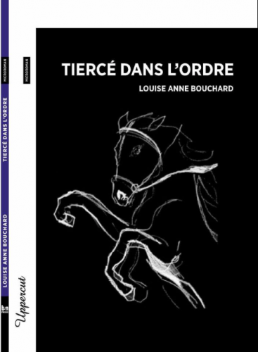 louise anne bouchard, tiercé dans l'ordre, bsn press, collection uppercut