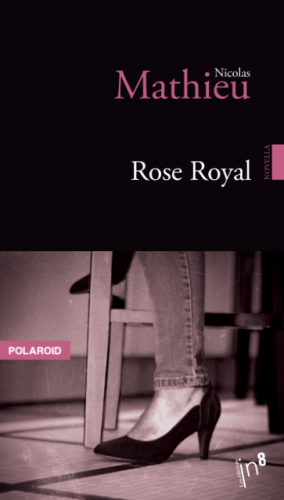 nicolas mathieu,rose royal,éditions in8