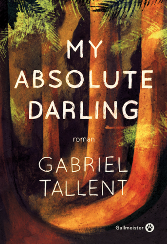 gabriel tallent,my absolute darling,éditions gallmeister